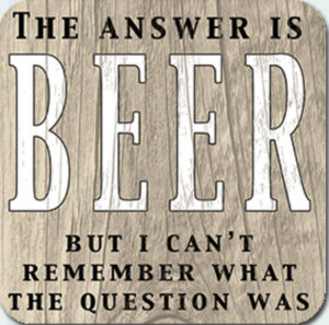 Beer is the answer Coaster