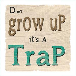 Don't Grow Up Fridge Magnet