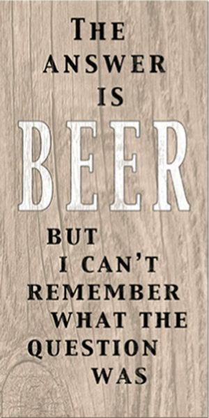 Beer is the answer  Plaque